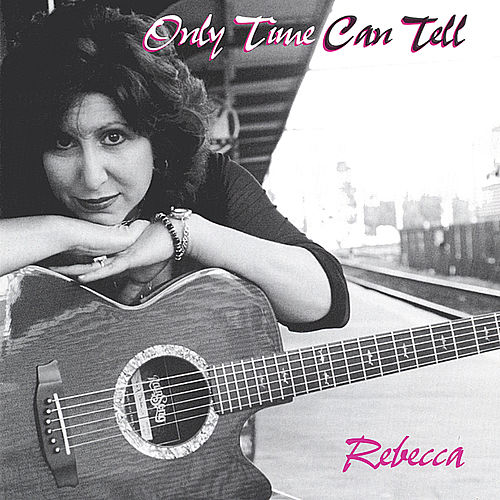 Play & Download Only Time Can Tell by Rebecca | Napster
