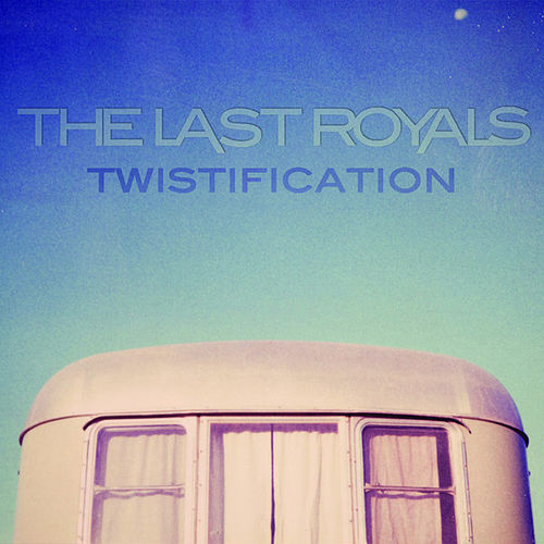 Play & Download Twistification by The Last Royals | Napster