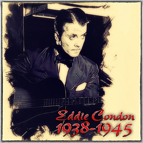 Play & Download Eddie Condon 1938-1945 by Eddie Condon | Napster