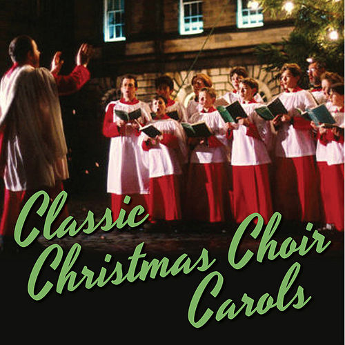 Play & Download Classic Christmas Choir Carols by Christmas Choir | Napster