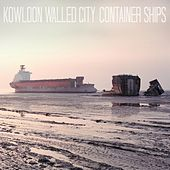 Play & Download Container Ships by Kowloon Walled City | Napster