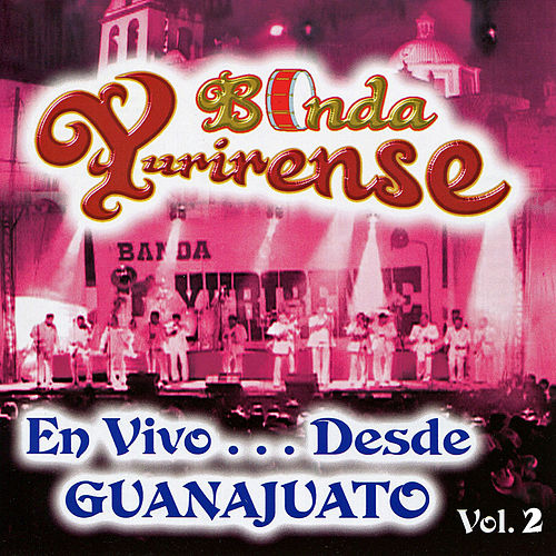 Play & Download En Vivo...Desde Guanajuato Vol. 2 by Banda Yurirense | Napster