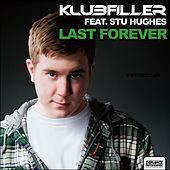 Play & Download Last Forever (feat. Stu Hughes) by Klubfiller | Napster