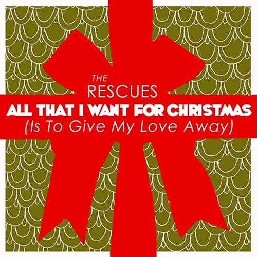 Play & Download All That I Want for Christmas (Is to Give My Love Away) by The Rescues | Napster