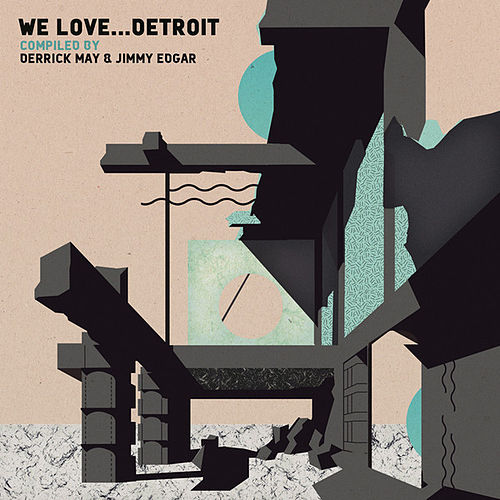 We Love... Detroit (Compiled by Derrick May & Jimmy Edgar) by Various Artists