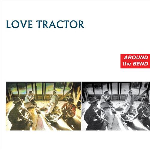 Around the Bend by Love Tractor