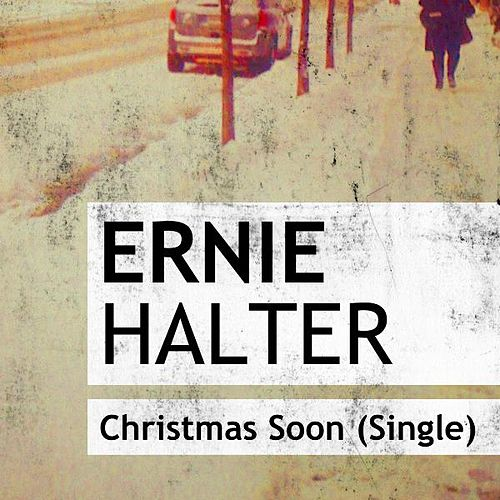 Play & Download Christmas Soon by Ernie Halter | Napster