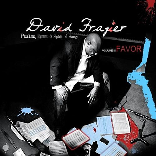 Play & Download Psalms Hymns & Spiritual Songs Vol. III Favor by David Frazier | Napster