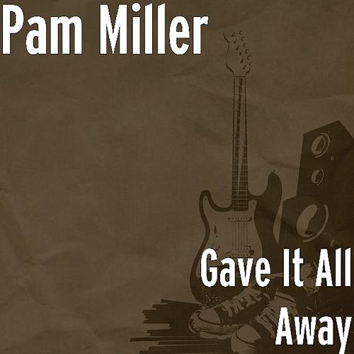 Play & Download Gave It All Away by Pam Miller | Napster