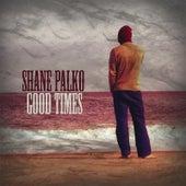 Good Times by Shane Palko