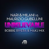 Play & Download Unbelievable (Robbie Rivera & Makj Remix) by Nari & Milani | Napster