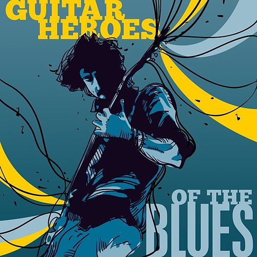 Play & Download Guitar Heroes of the Blues by Various Artists | Napster