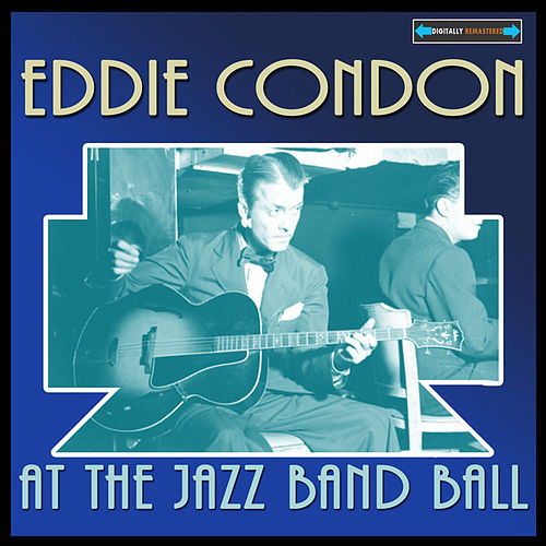 Play & Download Eddie Condon At the Jazz Band Ball by Eddie Condon | Napster