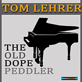 Play & Download The Old Dope Peddler by Tom Lehrer | Napster