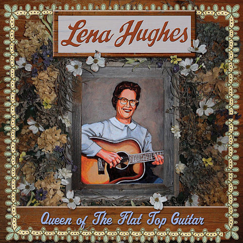 Play & Download Queen of the Flat Top Guitar by Lena Hughes | Napster