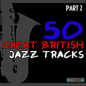 50 Great British Jazz Tracks, Pt. 2 by Various Artists