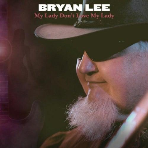 My Lady Don't Love My Lady von Bryan Lee
