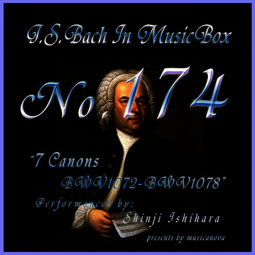Play & Download Bach In Musical Box 174 / Seven Canons Bwv1072 To Bwv1078 by Shinji Ishihara | Napster