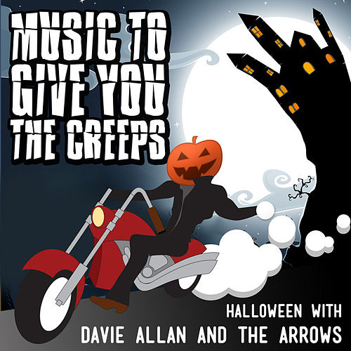 Music to Give You the Creeps: Halloween With Davie Allan & the Arrows by Davie Allan & the Arrows
