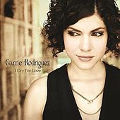 Play & Download I Cry For Love by Carrie Rodriguez | Napster