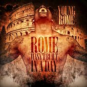 Play & Download Rome Wasn't Built In A Day by Young Rome | Napster