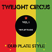 Dub Plate Style Vol 1 - Vinyl EP Tracks by Twilight Circus