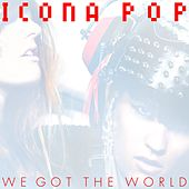 We Got The World by Icona Pop