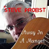 Away in a Manger by Steve Probst