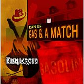 Play & Download Can of Gas & a Match by The Bush League | Napster