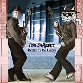 Better to Be Lucky by Tom DeMasters