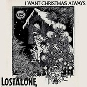 I Want Christmas Always by Lost Alone