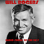 Play & Download Will Rogers- Radio Shows Of The 30's by Will Rogers | Napster