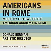 Americans In Rome: Music By Fellows of the American Academy In Rome by Various Artists