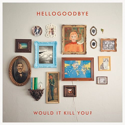 Would It Kill You? (Deluxe Edition) by Hellogoodbye