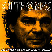 Play & Download Luckiest Man in the World by B.J. Thomas | Napster