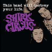 This Band Will Destroy Your Life by Shirk Circus