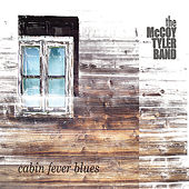 Play & Download Cabin Fever Blues by The McCoy Tyler Band | Napster