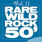 Rare Wild Rock 50', Vol. 11 by Various Artists