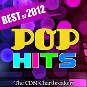 Play & Download Pop Hits: Best of 2012 by The CDM Chartbreakers | Napster