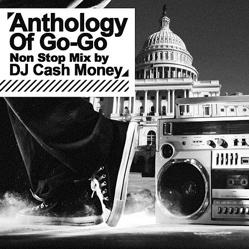 Play & Download Anthology Of Go-Go - Non Stop Mix by DJ Cash Money (Digitally Remastered) by Various Artists | Napster