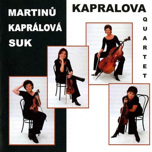 Play & Download Martinu - Kaprálová - Suk by Kapralova Quartet | Napster