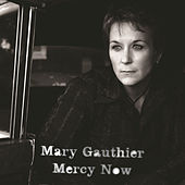 Mercy Now by Mary Gauthier
