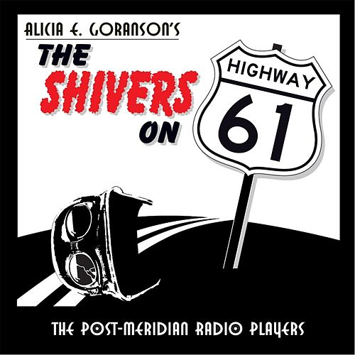 Play & Download The Shivers On Highway 61 by Post-Meridian Radio Players | Napster