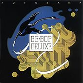 Play & Download Futurama by Be-Bop Deluxe | Napster