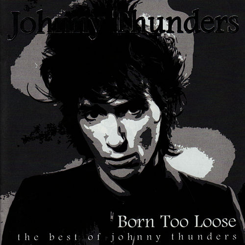 Play & Download Born Too Loose by Johnny Thunders | Napster