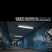 Play & Download Deep Down in Berlin 10 - Independent German Electronic Music Sampler by Various Artists | Napster
