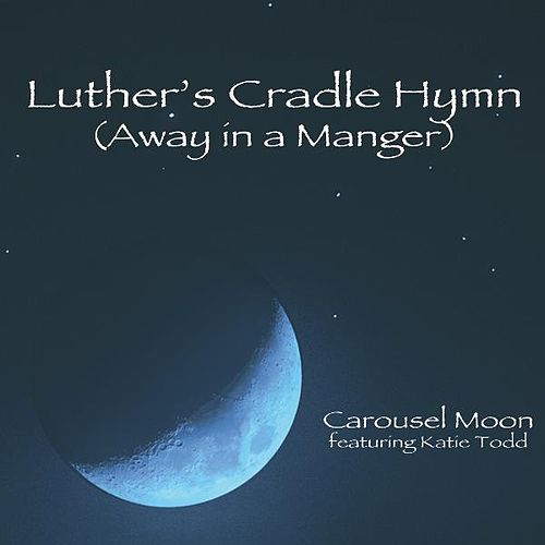 Play & Download Luther's Cradle Hymn (Away in a Manger) [feat. Katie Todd] by Carousel Moon | Napster