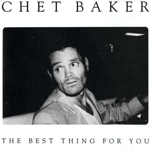 The Best Thing For You by Chet Baker