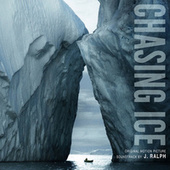Chasing Ice Original Motion Picture Soundtrack by J. Ralph