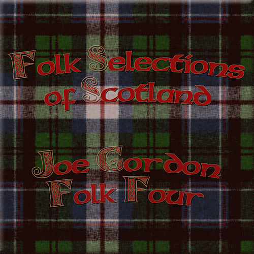 Folk Selections Of Scotland by Joe Gordon Folk Four